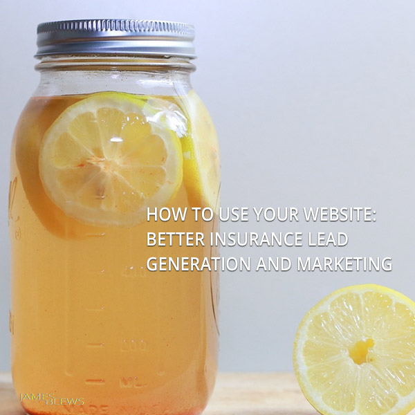 How to use your website: better insurance lead generation and marketing
